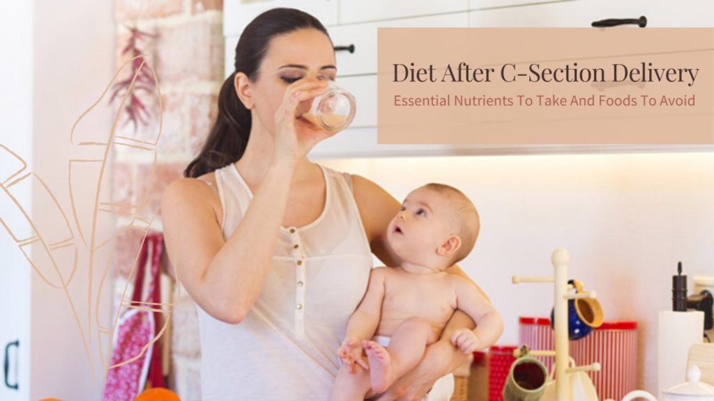 Diet after C-Section Delivery: Essential Nutrients to Take and Foods to Avoid